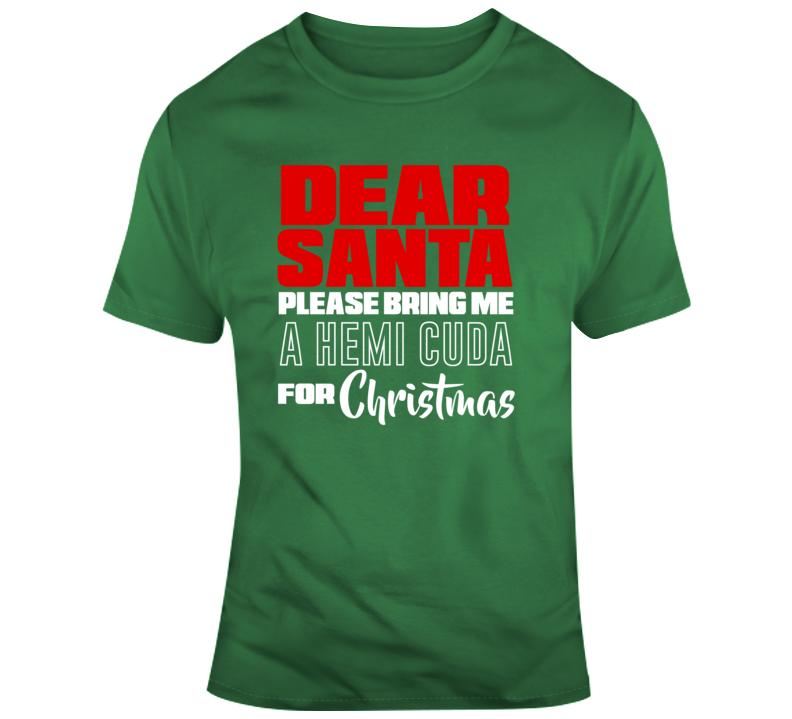 Dear Santa Please Bring Me A Hemi Cuda For Christmas - Popular T Shirt