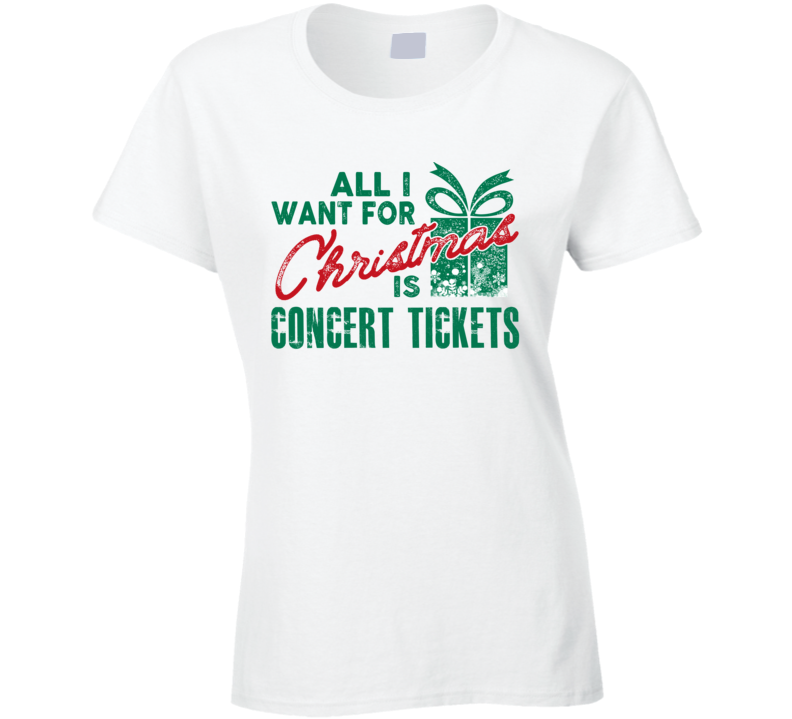 All I Want For Christmas Is Concert Tickets - Popular Funny Holiday Ladies T Shirt