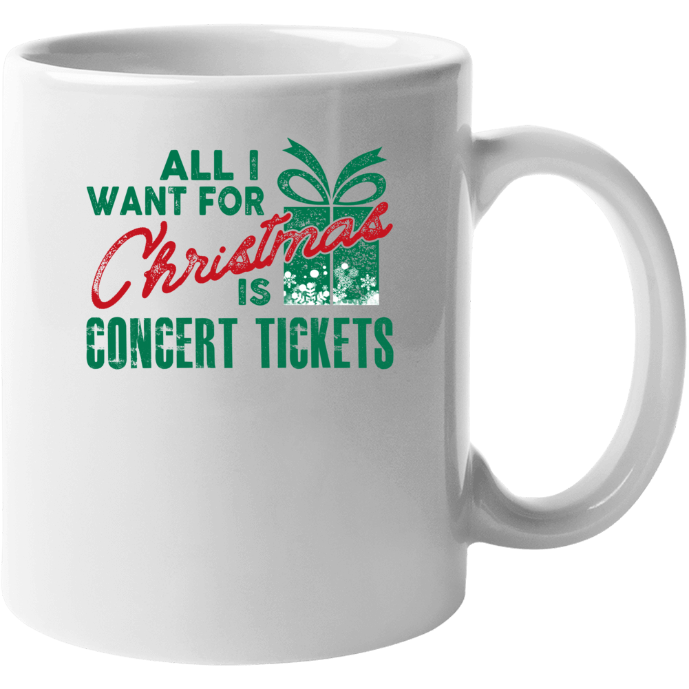 All I Want For Christmas Is Concert Tickets - Popular Funny Holiday Mug
