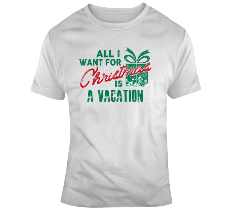 All I Want For Christmas Is A Vacation - Popular Funny Holiday T Shirt