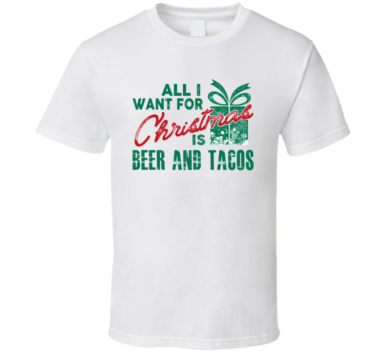 All I Want For Christmas Is Beer And Tacos - Funny Popular Holiday T Shirt