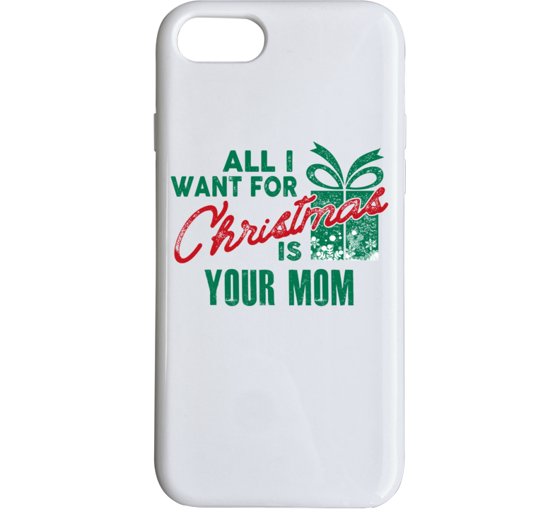 All I Want For Christmas Is Your Mom - Funny Popular Holiday Phone Case