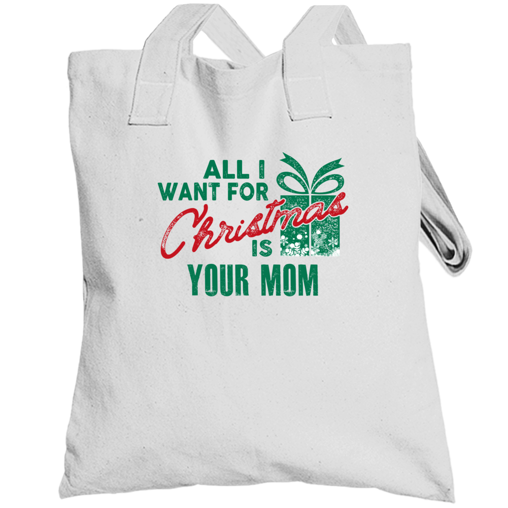 All I Want For Christmas Is Your Mom - Funny Popular Holiday Totebag