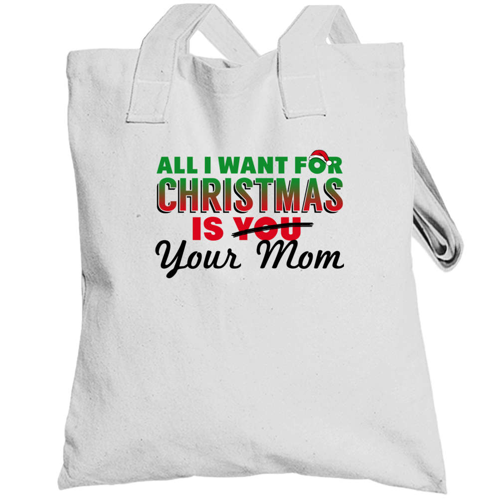 All I Want For Christmas Is Your Mom - Funny Christmas Holiday Party Popular Totebag