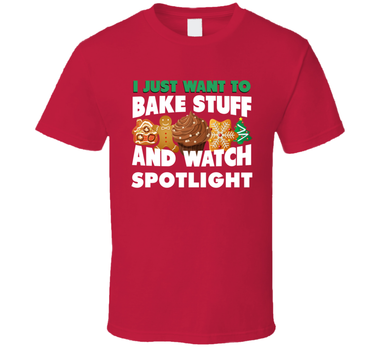 I Just Want To Bake Stuff And Watch Spotlight Funny Christmas Popular T Shirt