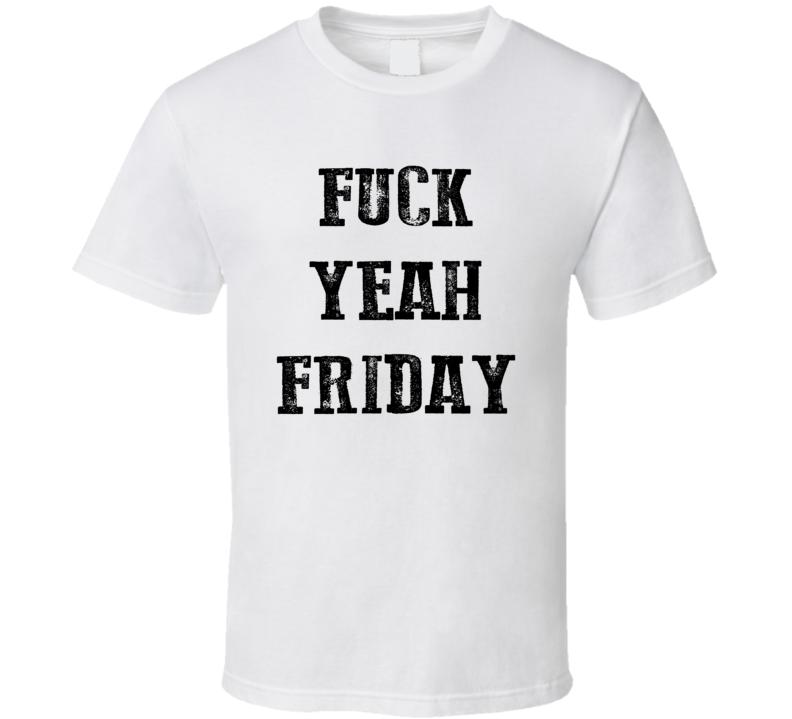 Fuck Yeah Friday (Black Distressed Font) T Shirt