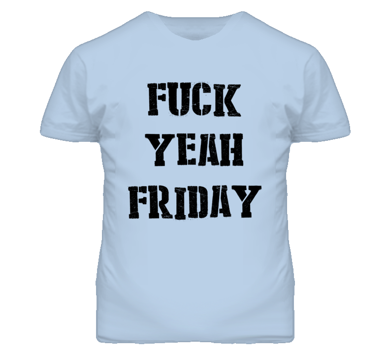 Fuck Yeah Friday (Black Stencil Font) T Shirt