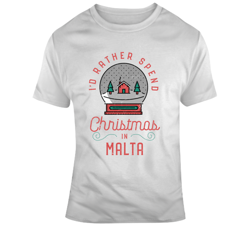 I'd Rather Spend Chritmas In Malta - Funny Christmas Holiday Vacation T Shirt