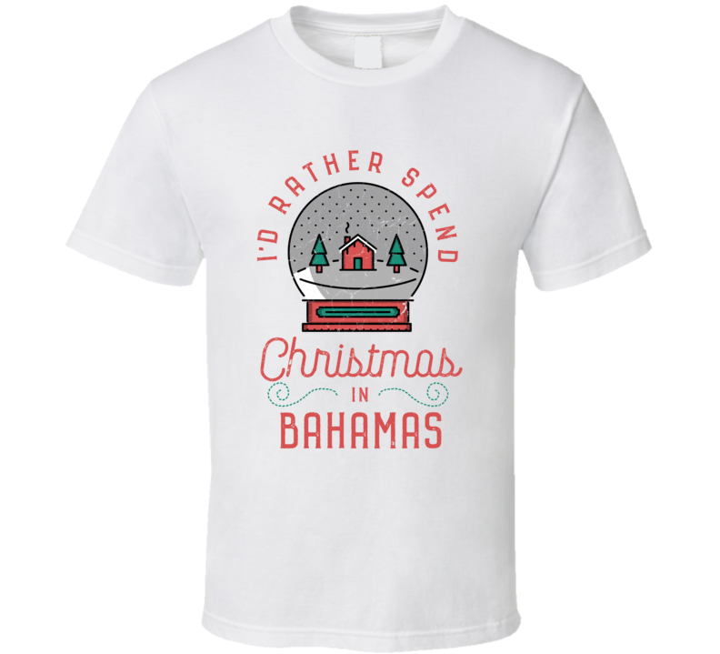 I'd Rather Spend Christmas In Bahamas - Funny Christmas Holiday Vacation T Shirt