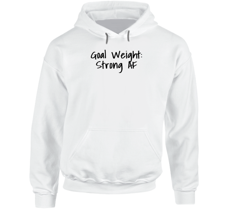 Goal Weight Strong As Fuck - Popular Gym Hoodie