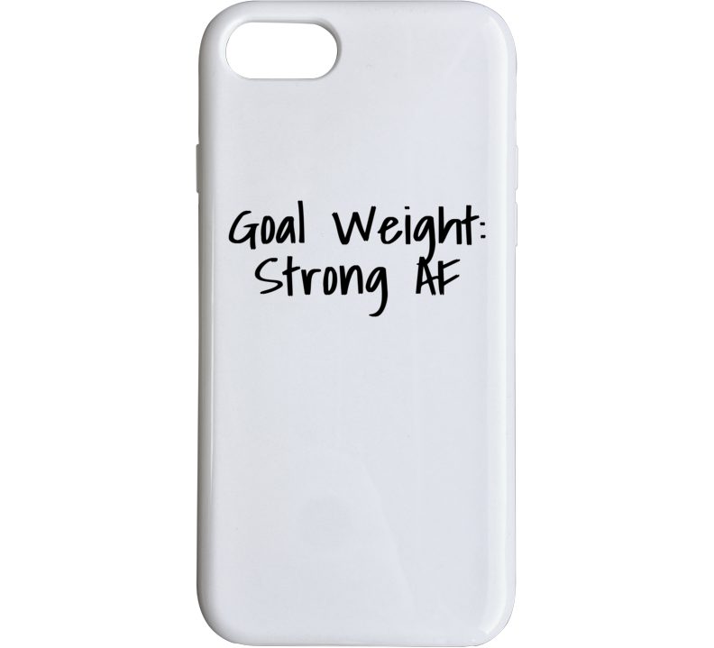 Goal Weight Strong As Fuck - Popular Gym Phone Case