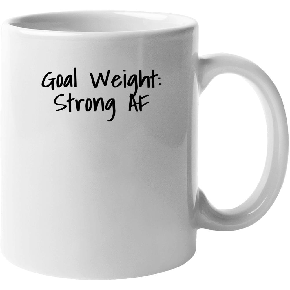Goal Weight Strong As Fuck - Popular Gym Mug