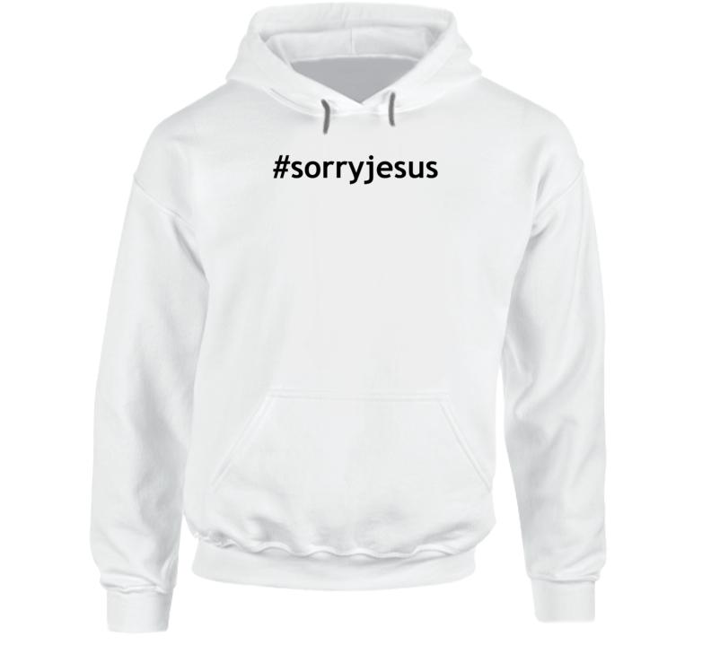#sorryjesus Popular Sorry Jesus Hoodie