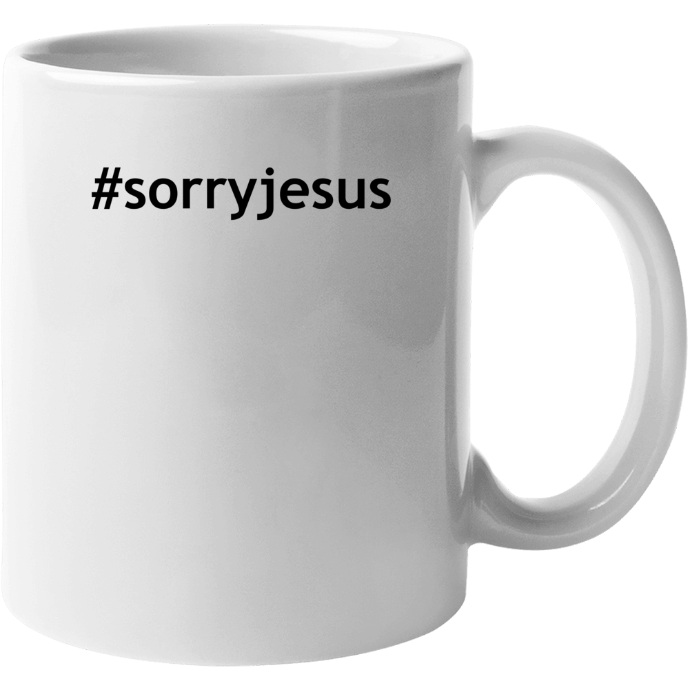 #sorryjesus Popular Sorry Jesus Mug