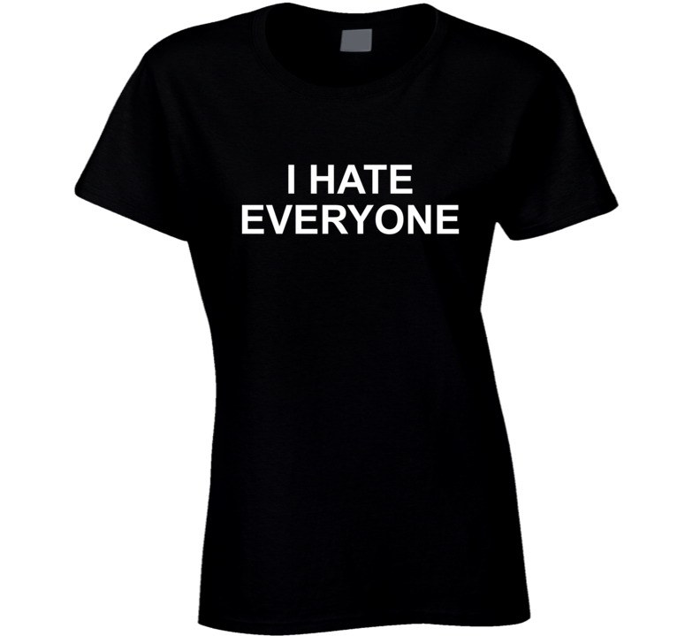 I Hate Everyone ( White Font ) Where Do You See Yourself In 50 Years Popular Ladies T Shirt