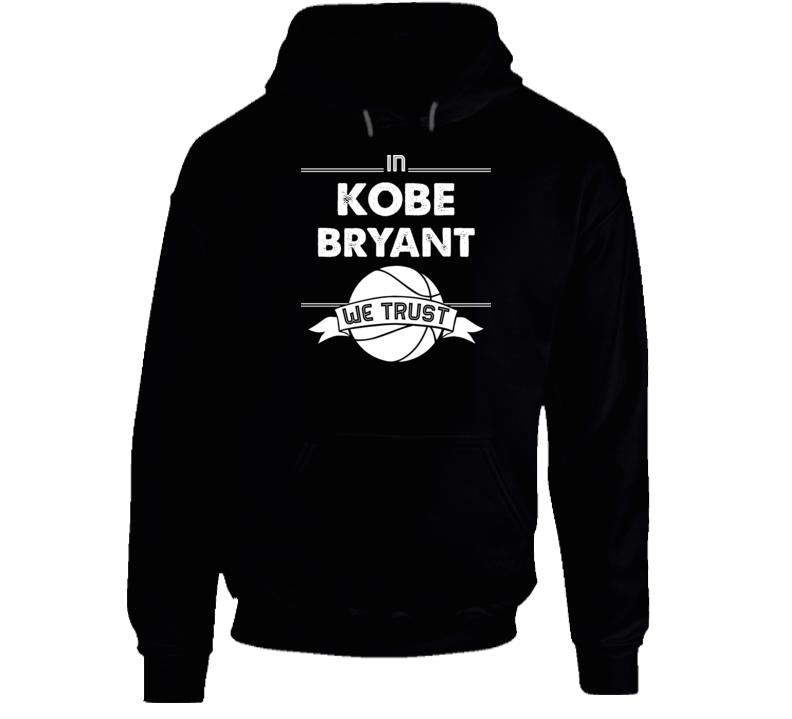 In Kobe Bryant We Trust Rip Hoodie