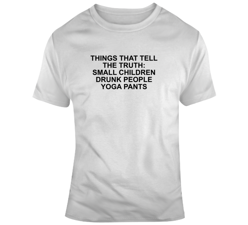 Things That Tell The Truth: Small Children Drunk People Yoga Pa T Shirt