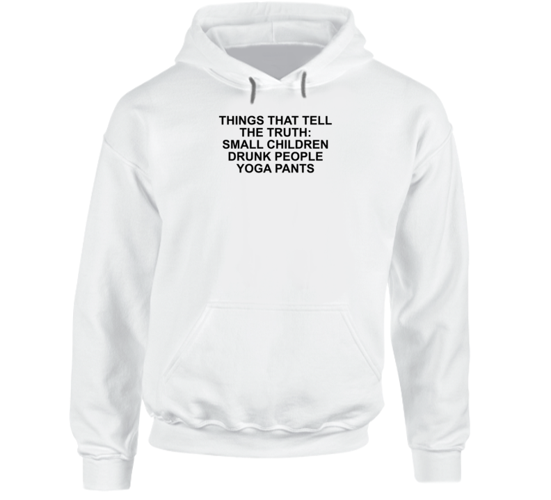 Things That Tell The Truth: Small Children Drunk People Yoga Pa Hoodie