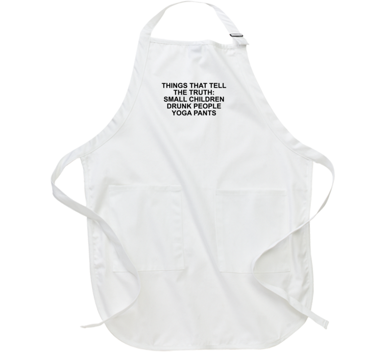 Things That Tell The Truth: Small Children Drunk People Yoga Pa Apron