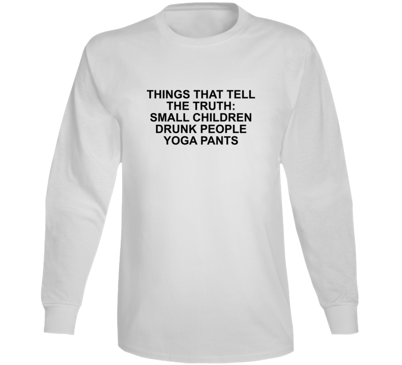 Things That Tell The Truth: Small Children Drunk People Yoga Pa Long Sleeve