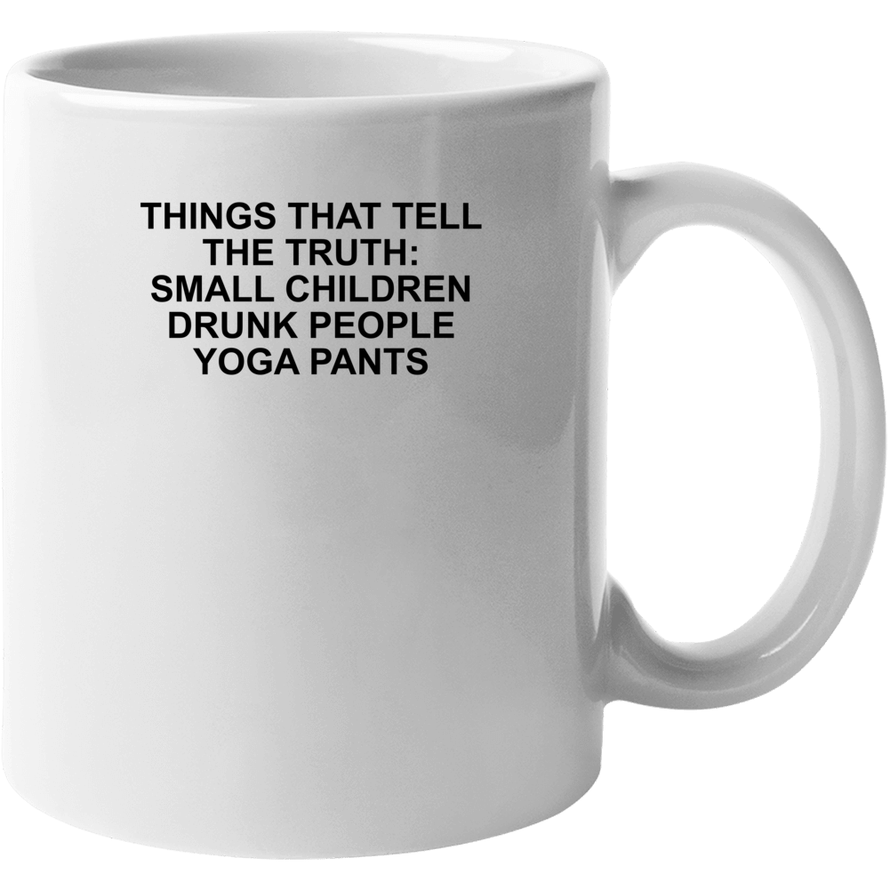 Things That Tell The Truth: Small Children Drunk People Yoga Pa Mug