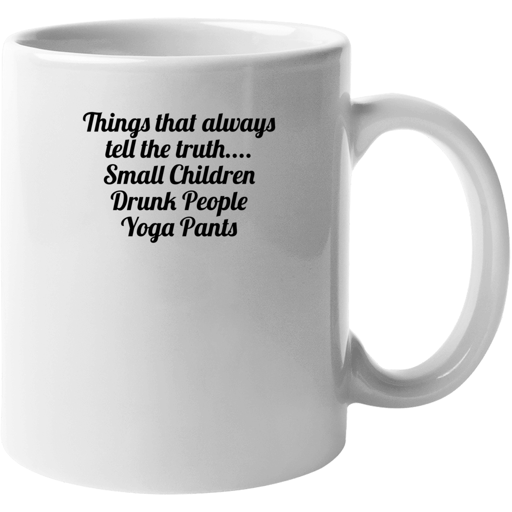 Things That Always Tell The Truth.... Small Children Drunk People Yoga Pants Popula Mug