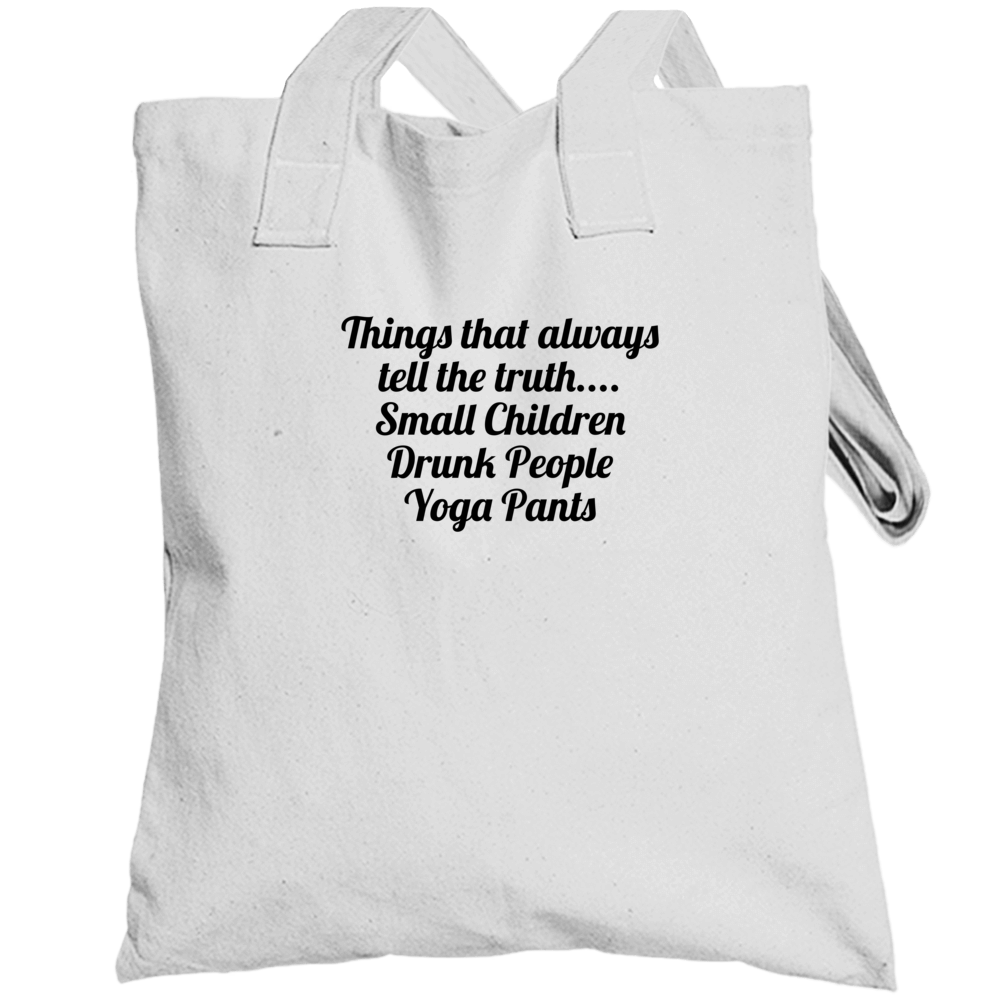 Things That Always Tell The Truth.... Small Children Drunk People Yoga Pants Popula Totebag