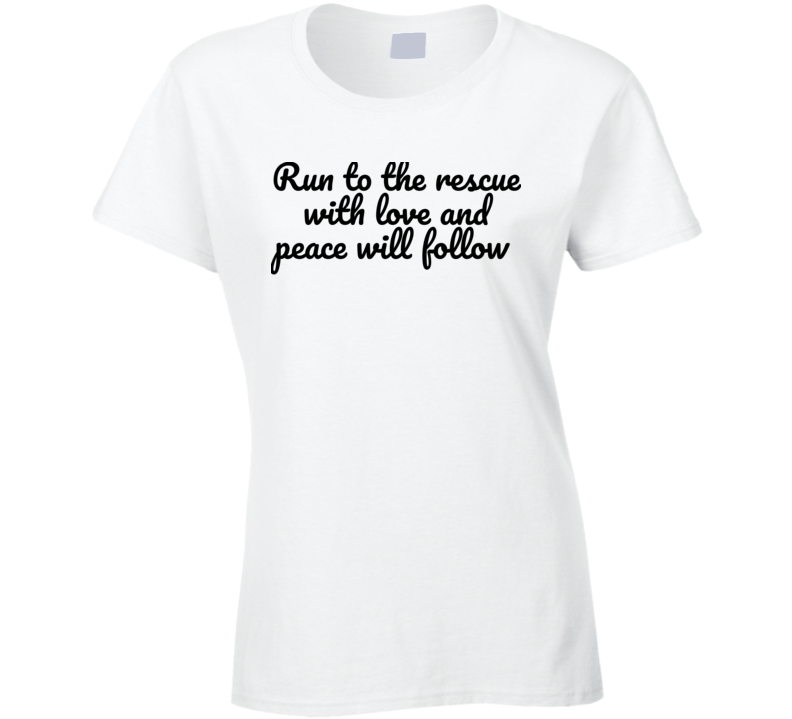 Run To The Rescue With Love And Peace Will Follow Joaquin Phoenix River Phoenix Oscar Quote Ladies T Shirt