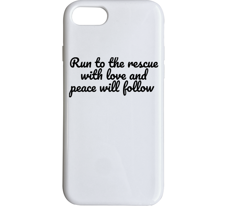 Run To The Rescue With Love And Peace Will Follow Joaquin Phoenix River Phoenix Oscar Quote Phone Case