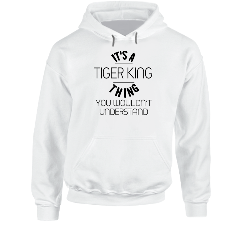It's A Tiger King Thing You Wouldn't Understand Funny Hoodie