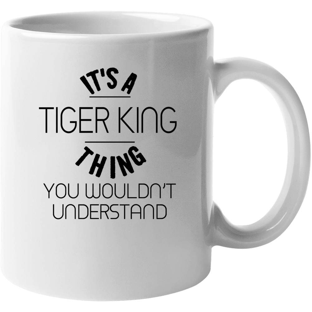 It's A Tiger King Thing You Wouldn't Understand Funny Mug