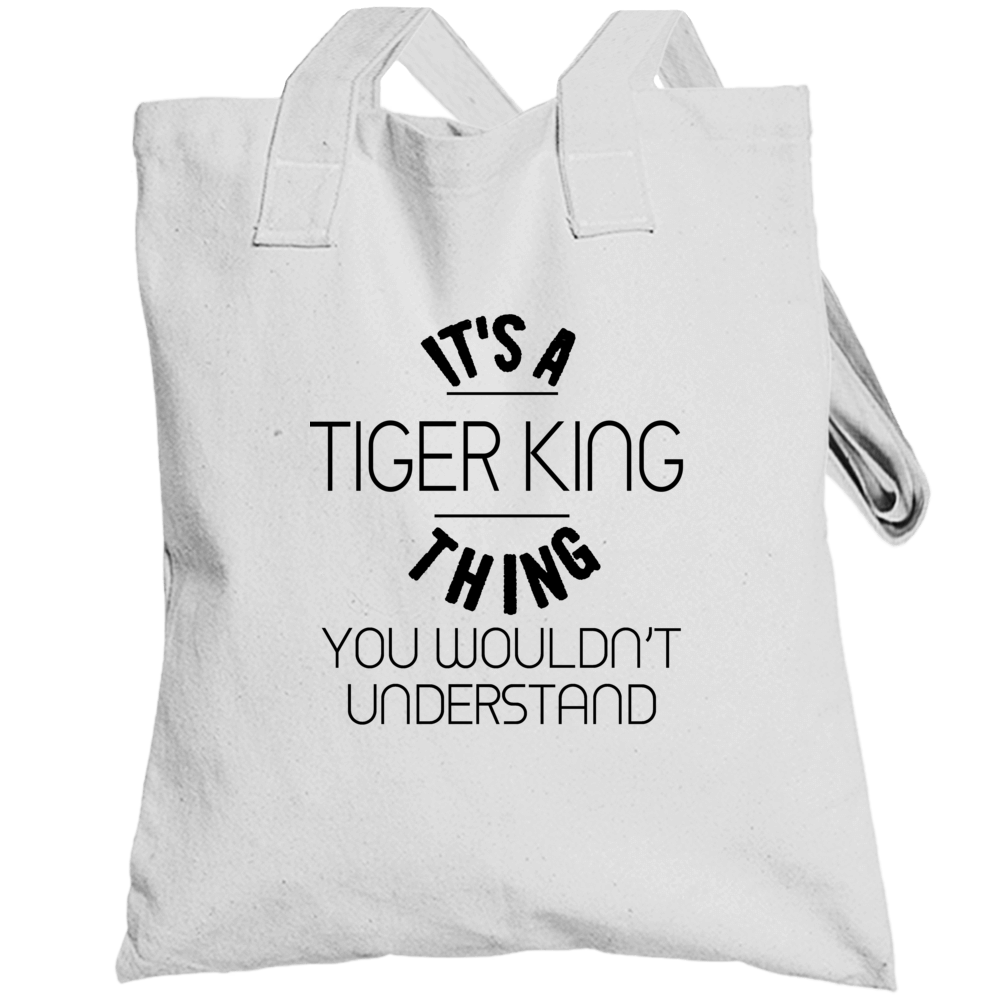 It's A Tiger King Thing You Wouldn't Understand Funny Totebag
