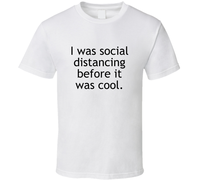 I Was Social Distancing Before It Was Cool Funny T Shirt