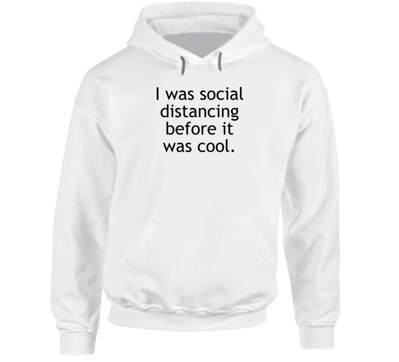 I Was Social Distancing Before It Was Cool Funny Hoodie