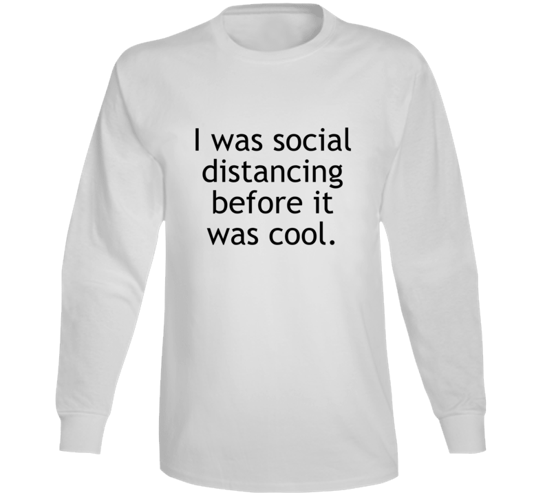 I Was Social Distancing Before It Was Cool Funny Long Sleeve