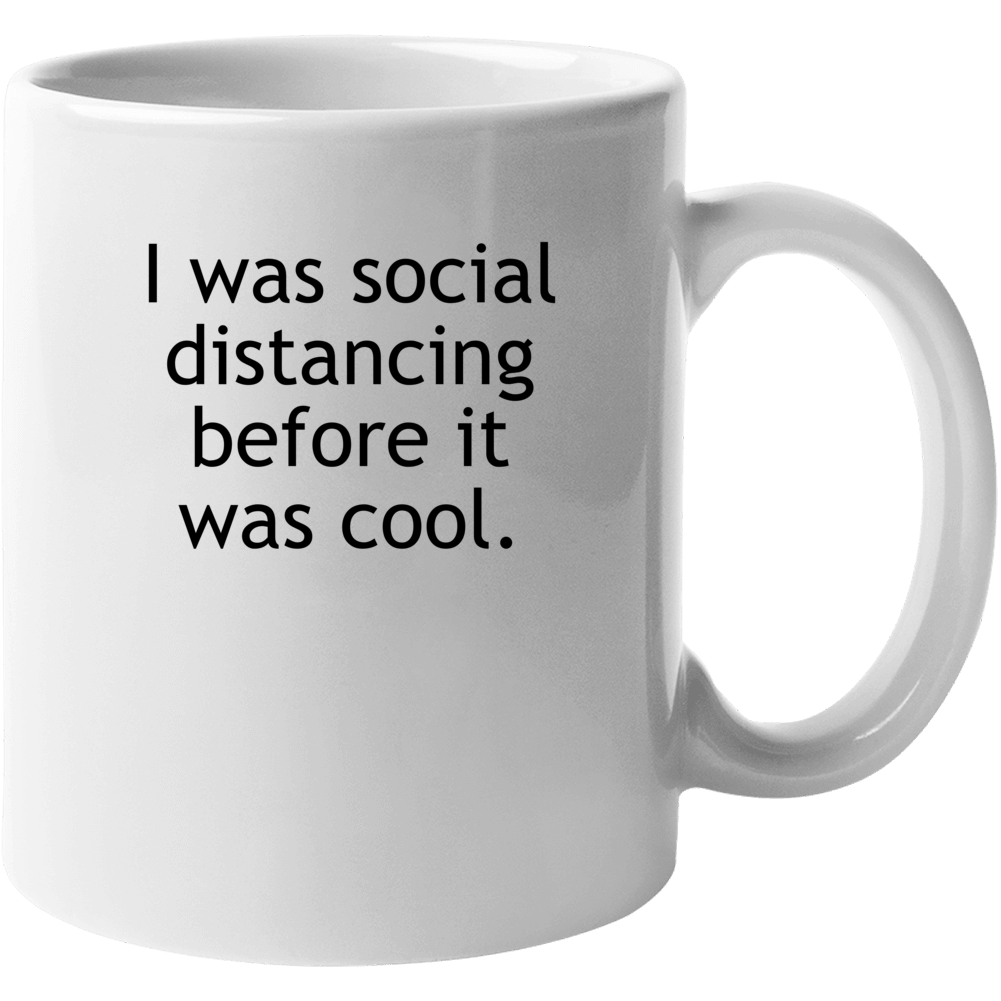 I Was Social Distancing Before It Was Cool Funny Mug
