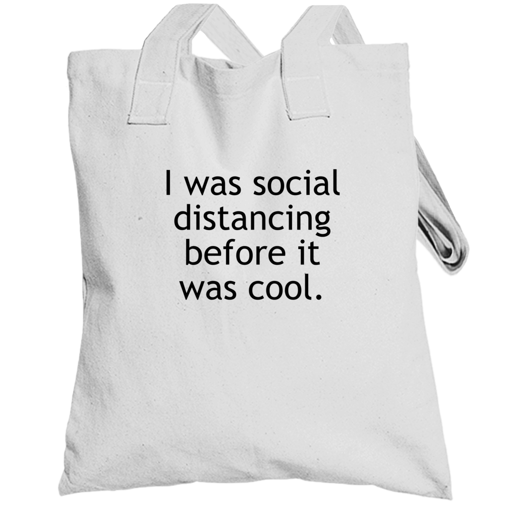 I Was Social Distancing Before It Was Cool Funny Totebag