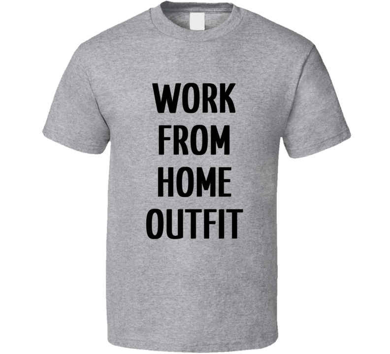 Work From Home Outfit Self Isolation Quarantine Funny T Shirt
