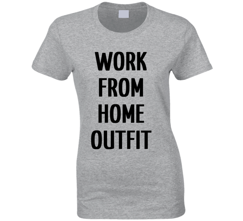 Work From Home Outfit Self Isolation Quarantine Funny Ladies T Shirt