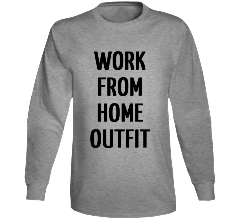 Work From Home Outfit Self Isolation Quarantine Funny Long Sleeve