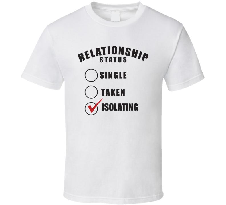Single Taken Isolating Funny Relationship Status Covid 19 T Shirt