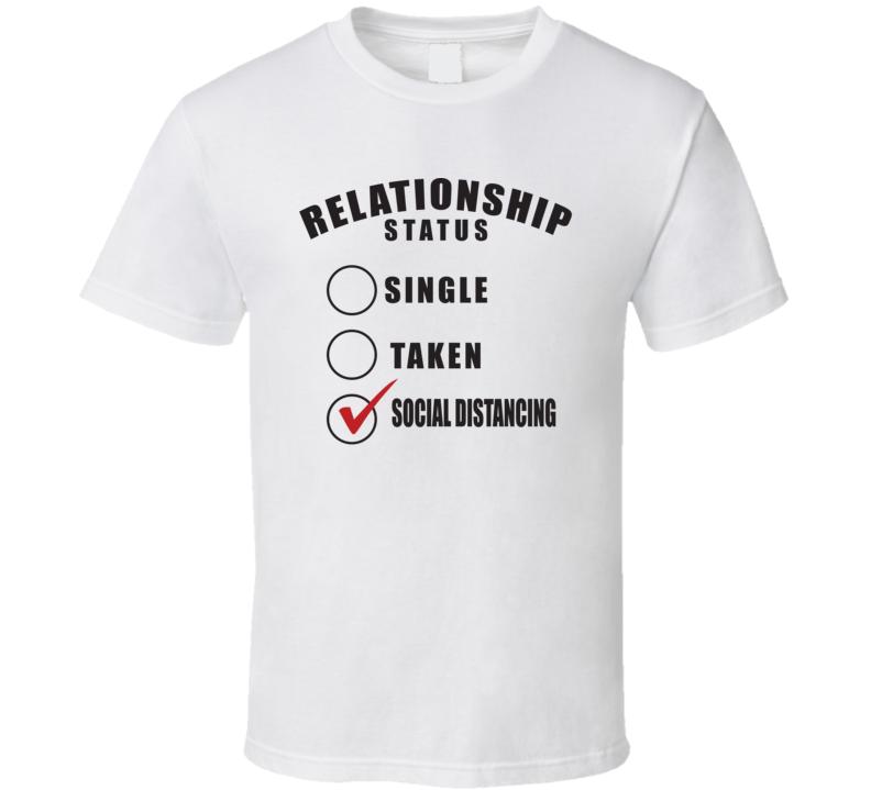 Relationship Status Single Taken Social Distancing Funny T Shirt