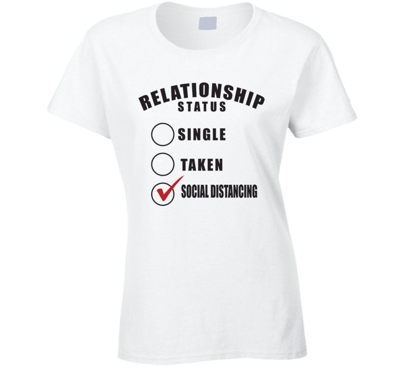 Relationship Status Single Taken Social Distancing Funny Ladies T Shirt