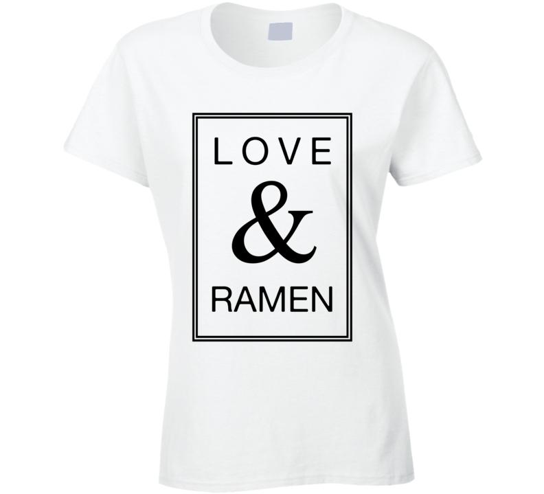 Love & Ramen Funny Popular Ladies T Shirt