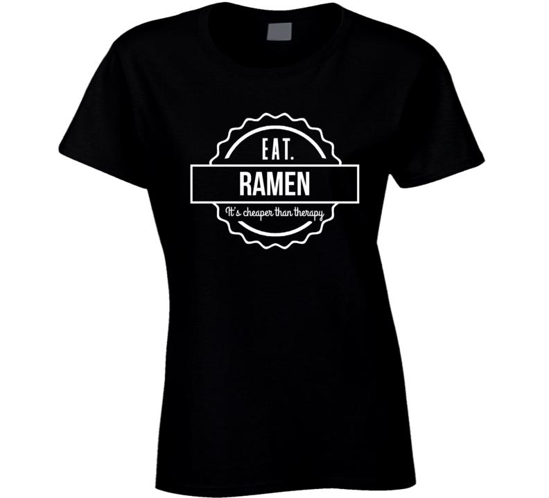 Eat Ramen It's Cheaper Than Therapy Funny Popular Trending Ladies T Shirt