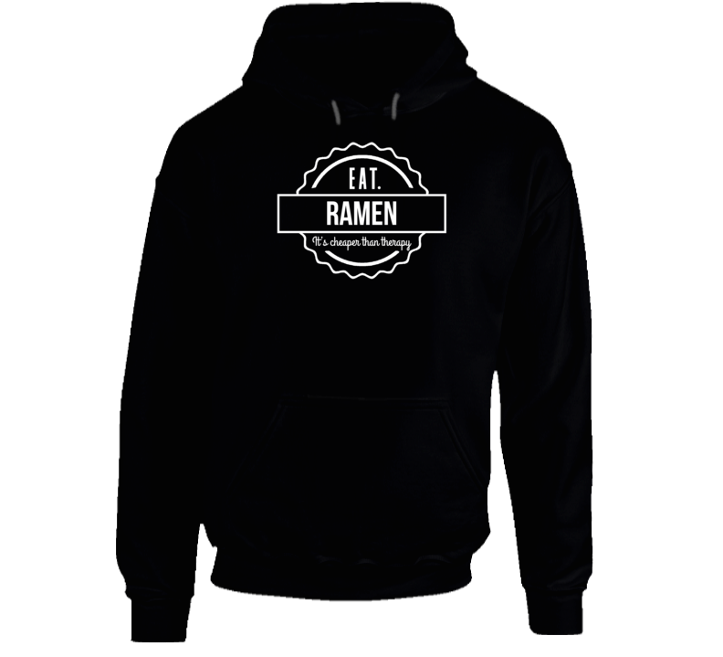 Eat Ramen It's Cheaper Than Therapy Funny Popular Trending Hoodie