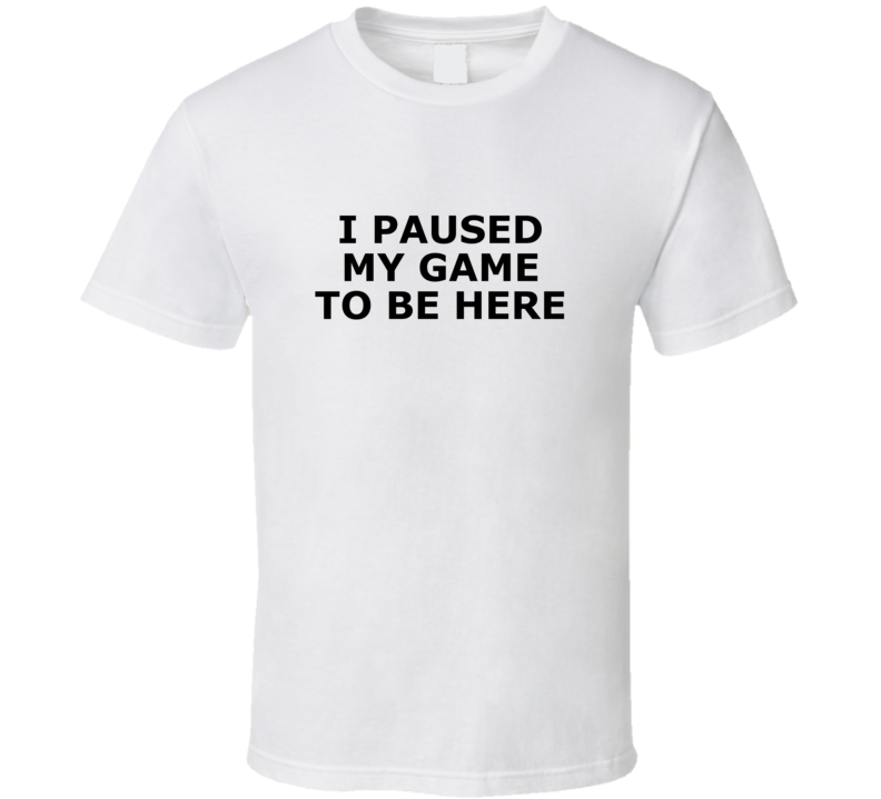 I Paused My Game To Be Here Funny Popular Gamer Fortnite Inspired T Shirt