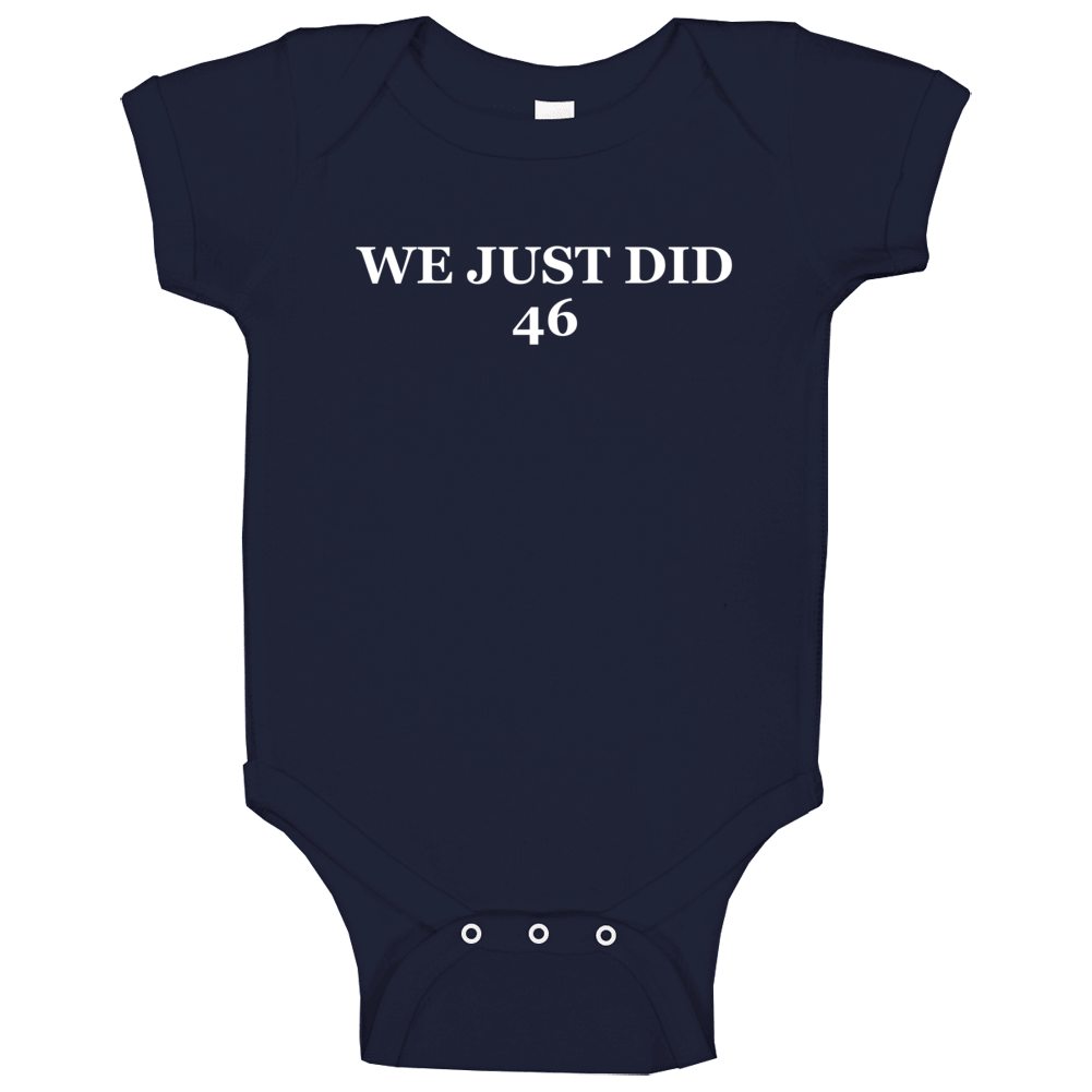 President Joe Biden We Just Did 46 Inspired Baby One Piece