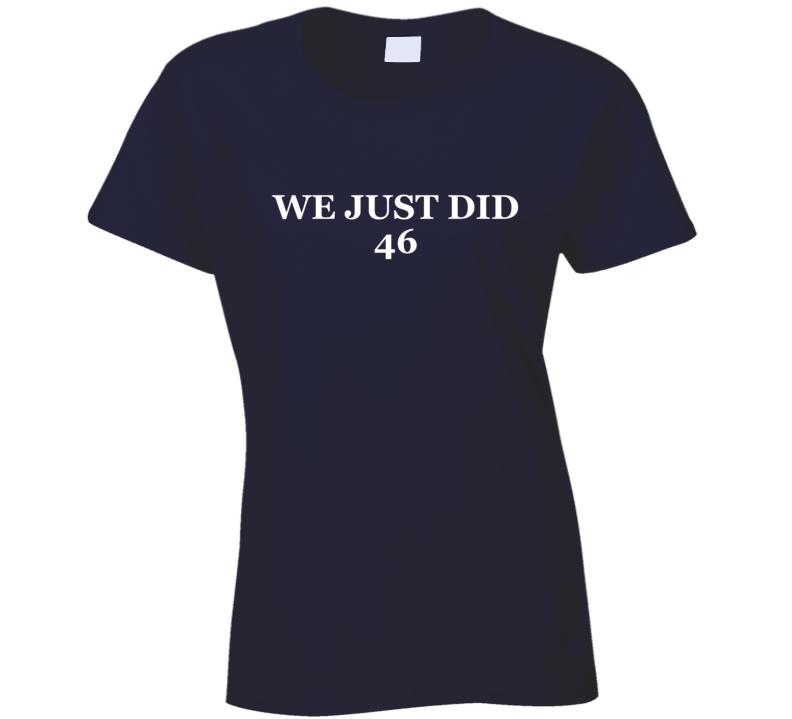 President Joe Biden We Just Did 46 Inspired Ladies T Shirt