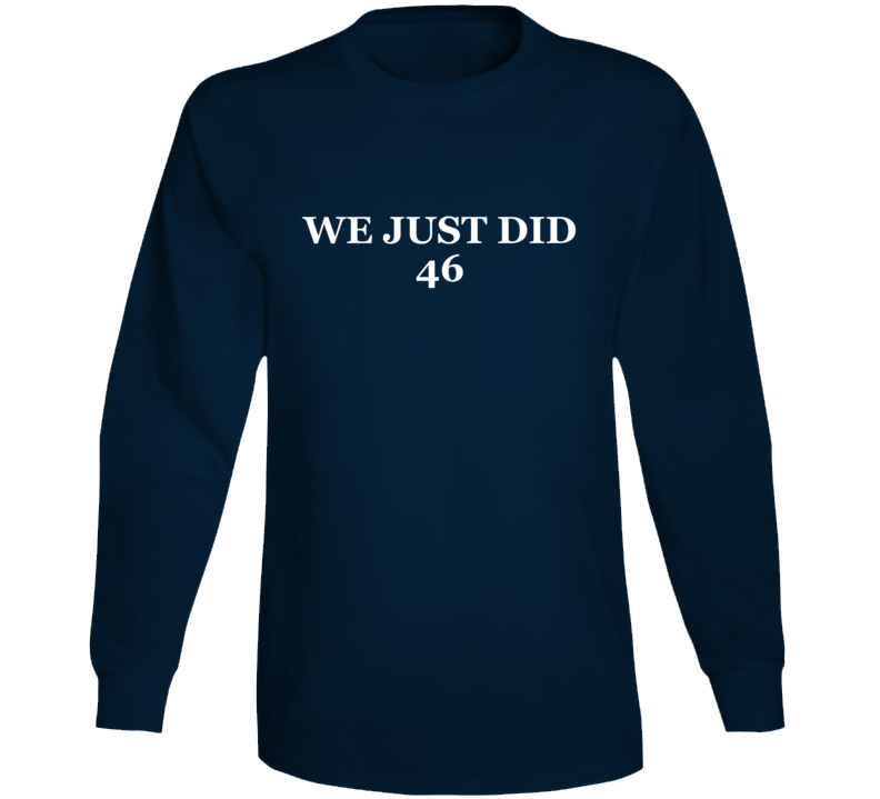President Joe Biden We Just Did 46 Inspired Long Sleeve T Shirt
